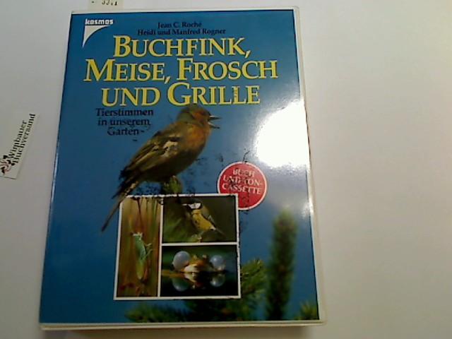 Buchfink, Meise, Frosch und Grille : Tierstimmen in unserem Garten ; Buch und Ton-Cassette. Aufnahmen: Jean C. Roché. Heidi und Manfred Rogner