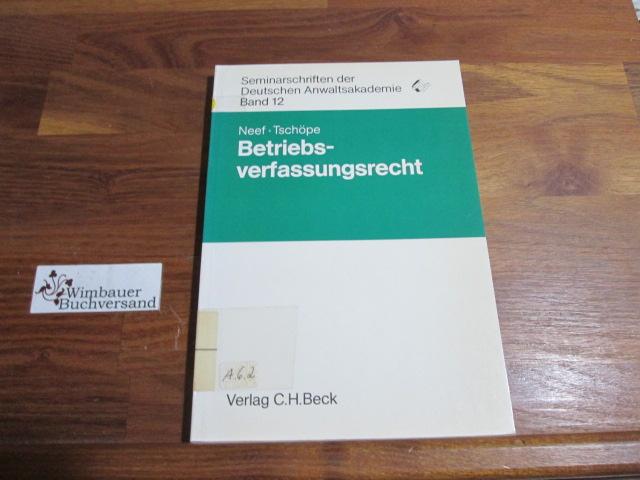 Betriebsverfassungsrecht. von u. Ulrich Tschöpe, Deutsche Anwaltakademie (Bonn): Seminarschriften der Deutschen Anwaltsakademie ; Bd. 12