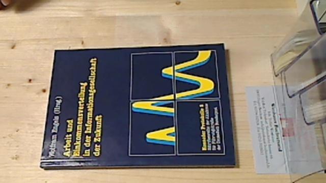 Engels, Wolfram [Hrsg.] und Hans J. [Mitverf.] Barth : Arbeit und Einkommensverteilung in der Informationsgesellschaft der Zukunft. hrsg. von Wolfram Engels. Mit Beitr. von Hans J. Barth ..., Honnefer Protokolle ; Bd. 5