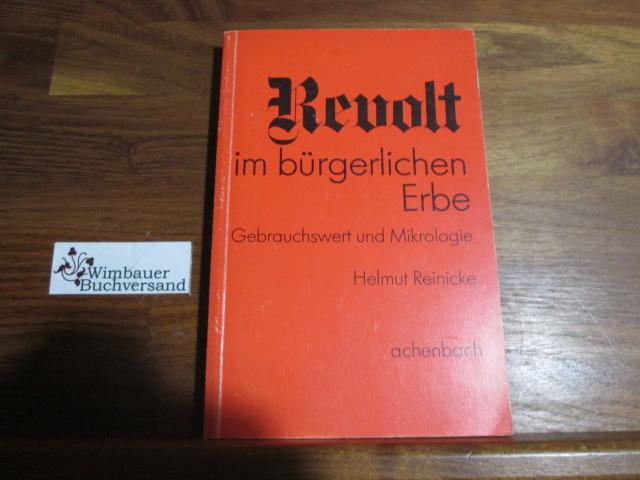 Revolt im bürgerlichen Erbe : Gebrauchswert u. Mikrologie. Theorie + [und] Kritik ; 10 1. Aufl.