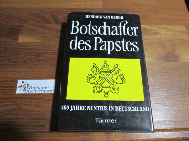Botschafter des Papstes : 400 Jahre Nuntius in Deutschland.