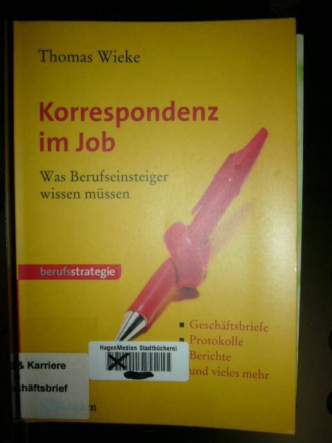 Wieke, Thomas : Korrespondenz im Job : Was Berufseinsteiger wissen müssen 1. Auflage