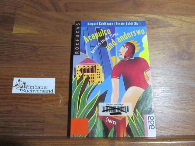Acapulco und anderswo : Reisen zu fernen Zielen ; Storys. Norgard Kohlhagen/Renate Boldt (Hg.). Ill. von Hanno Rink Orig.-Ausg.