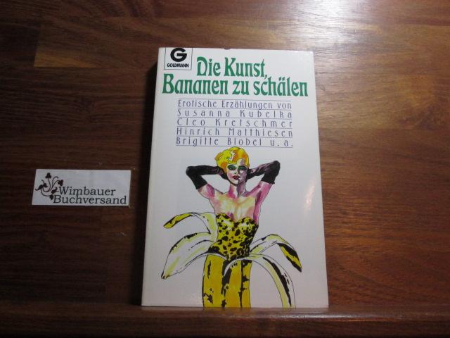 Die Kunst, Bananen zu schälen : erot. Erzählungen 2. Aufl.