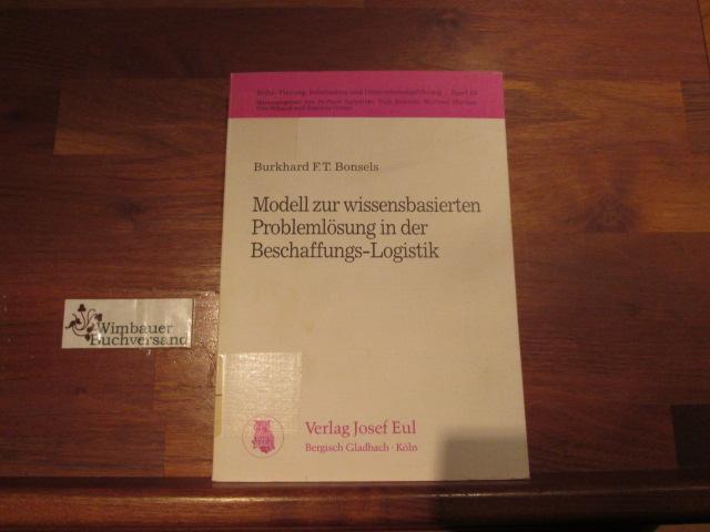 Bonsels, Burkhard F. T. : Modell zur wissensbasierten Problemlösung in der Beschaffungs-Logistik. von