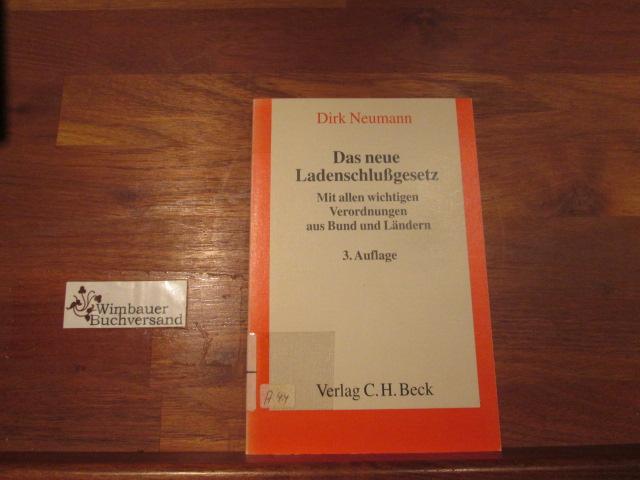 Das neue Ladenschlussgesetz : [Gesetz über den Ladenschluss ; vom 28. November 1956 ; geändert durch Gesetz ... vom 30. Juli 1996] ; mit allen wichtigen Verordnungen aus Bund und Ländern. mit Erl. von Dirk Neumann 3., neubearb. Aufl.