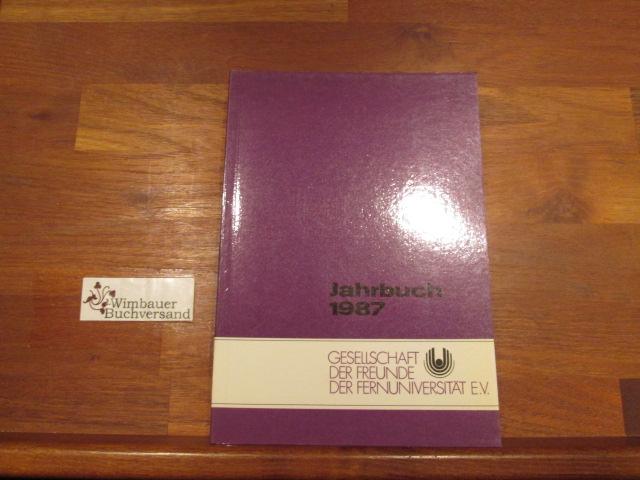 Gesellschaft der Freunde der FernUniversität : Jahrbuch 1987 FernUniversität in Hagen ; Gesellschaft der Freunde der FernUniversität e. V.