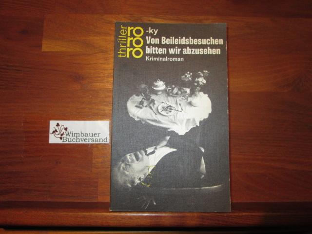 Von Beileidsbesuchen bitten wir abzusehen : Kriminalroman. [Horst Bosetzky]. Erstausg., [3. Aufl.], 24. - 28. Tsd.