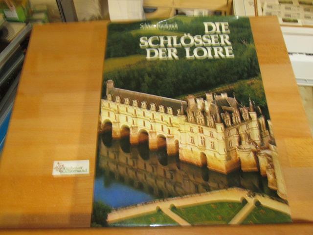 Die Schlösser der Loire. Einl.: André Castelot. Text: Janine et Pierre Soisson