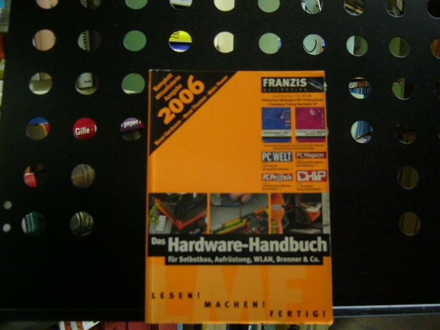 Das Hardware-Handbuch für Selbstbau, Aufrüstung, WLAN, Brenner & Co. Ausgabe 2006