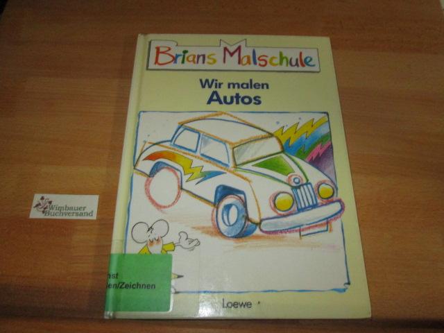 Bagnall, Brian : Brians Malschule; Teil: Wir malen Autos 1. Aufl.