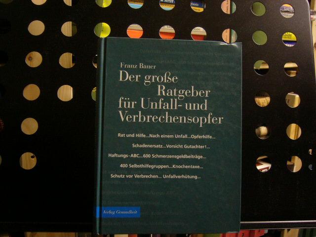 Bauer, Franz : Der große Ratgeber für Unfall- und Verbrechensopfer