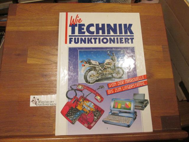 Wie Technik funktioniert : [von der Mikrowelle bis zum Laserstrahl]. [Autoren: ; Hans Strassl. Ill.: Kridon Panteli ... Red.: Heike Mommertz]