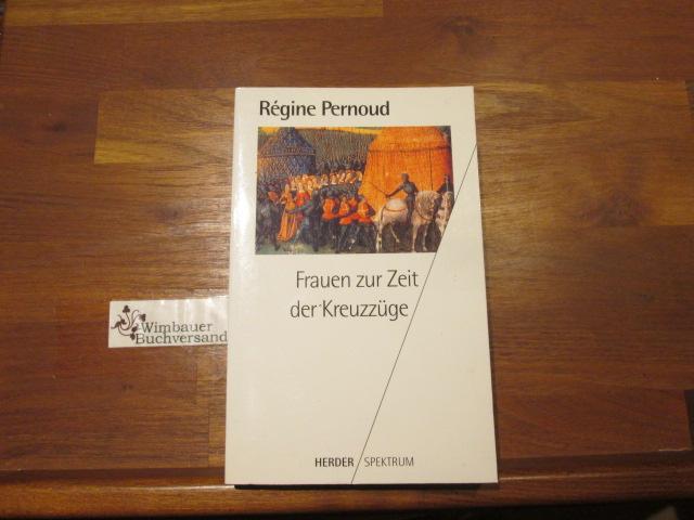 Pernoud, Régine : Frauen zur Zeit der Kreuzzüge. [Aus dem Franz. von Lieselotte Lüdicke] / Herder-Spektrum ; Bd. 4375 2. Aufl.