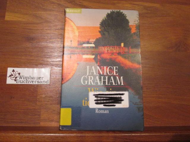 Wie ein tiefer Fluss : Roman. Aus dem Amerikan. von Susanne Althoetmar-Smarczyk / Goldmann ; 35582 : Blanvalet Dt. Erstausg.