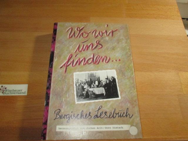 Arlt, Jochen (Hrsg.) : Wo wir uns finden ... : bergisches Lesebuch. hrsg. von Jochen Arlt und Doro Dietsch. Mit Fotos von Michael Bengel 2. Aufl.
