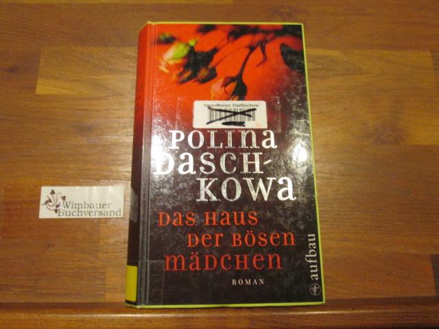 Das Haus der bösen Mädchen : Roman. Polina Daschkowa. Aus dem Russ. von Ganna-Maria Braungardt 1. Aufl.