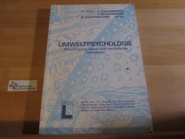 Umweltpsychologie : Bewältigung neuer u. veränd. Umwelten. H. Janig ... (Hrsg.) / Bericht über den ... Kongress des BÖP ; 23 1. Aufl.