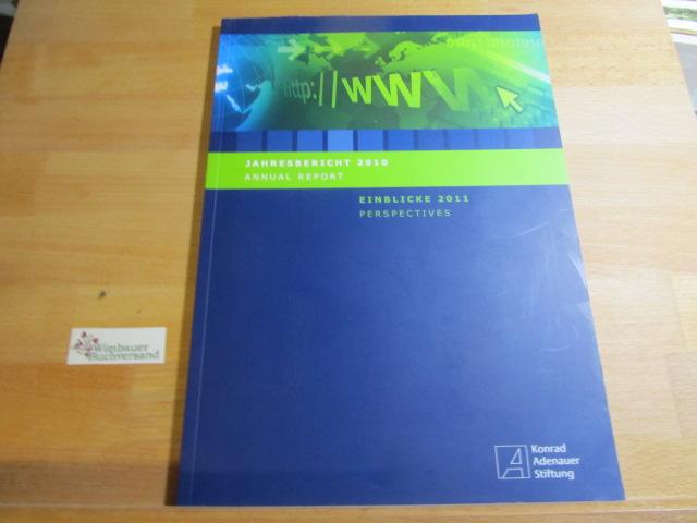 Jahresbericht 2010, Einblicke 2011 Perspectives Konrad-Adenauer-Stiftung = Annual report ..., perspectives ... / Konrad-Adenauer-Stiftung