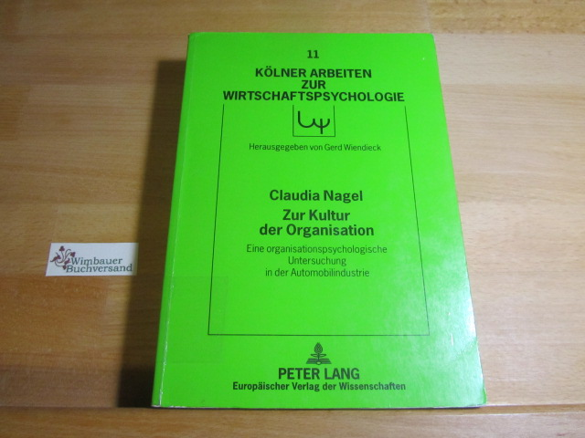 Nagel, Claudia : Zur Kultur der Organisation : eine organisationspsychologische Untersuchung in der Automobilindustrie. Kölner Arbeiten zur  Wirtschaftspsychologie ; Bd. 11