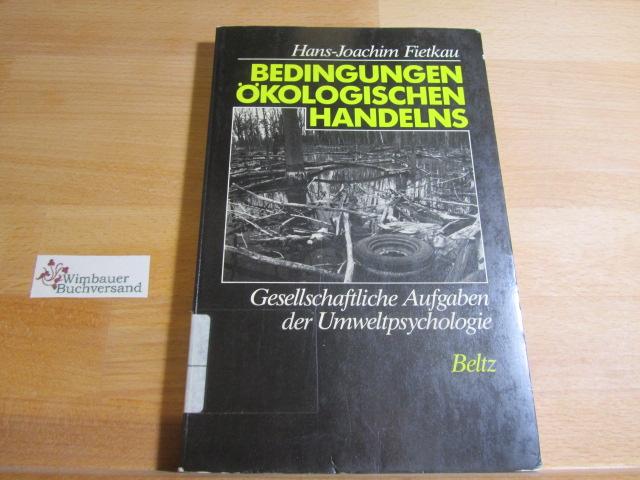 Bedingungen ökologischen Handelns : gesellschaftl. Aufgaben d. Umweltpsychologie.