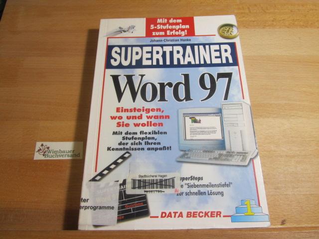 Hanke, Johann-Christian : Supertrainer Word 97 : [mit dem 5-Stufenplan zum Erfolg! ; Einsteigen, wo und wann Sie wollen mit dem flexiblen Stufenplan, der sich Ihren Kenntnissen anpaßt! ; Supersteps, die