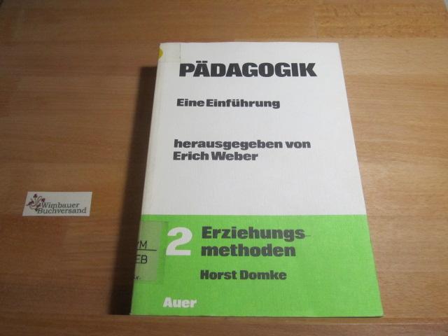 Domke, Horst (Bearb.) : Pädagogik; Teil: Bd. 2., Erziehungsmethoden : für Sekundarstufe II u. Grundstudium. Horst Domke 4. Aufl.