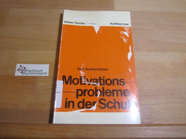 Aschersleben, Karl : Motivationsprobleme in der Schule. Urban-Taschenbücher ; Bd. 237