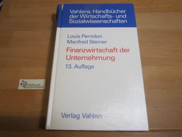Perridon, Louis und Manfred Steiner : Finanzwirtschaft der Unternehmung. von und Manfred Steiner / Vahlens Handbücher der Wirtschafts- und Sozialwissenschaften 13., überarb. und erw. Aufl.