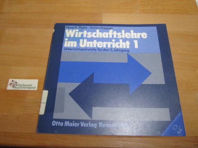 Wirtschaftslehre im Unterricht; Teil: 1., Unterrichtsentwürfe für den 5. Jahrgang - Platte, Hans Kaspar