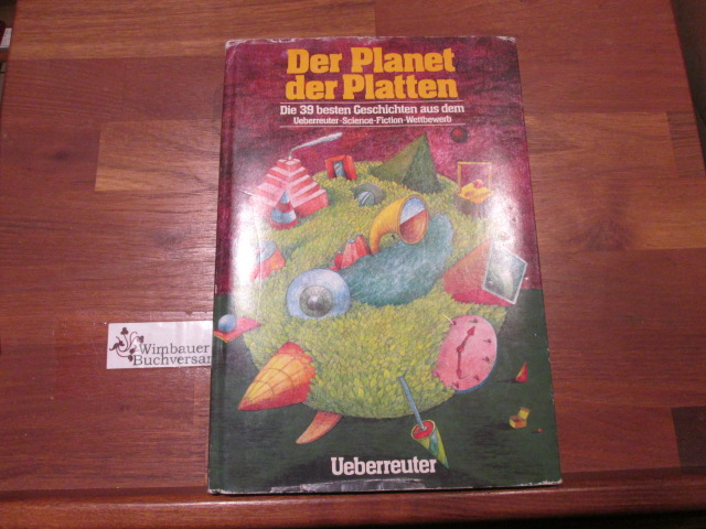 Der Planet der Platten : d. 39 besten Geschichten aus d. Ueberreuter-Science-Fiction-Wettbewerb