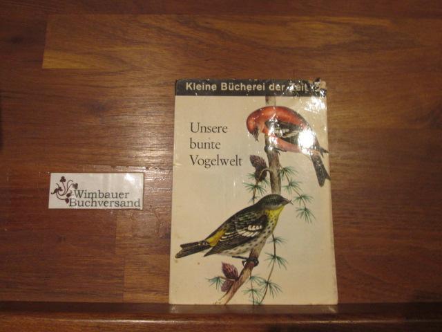Schutz, Lieselotte : Unsere bunte Vogelwelt : Ein Ausflug in d. Welt d. heim. Singvögel. [Lieselotte Schutz] / Kleine Bücherei der Zeit ; 2 3. Aufl.