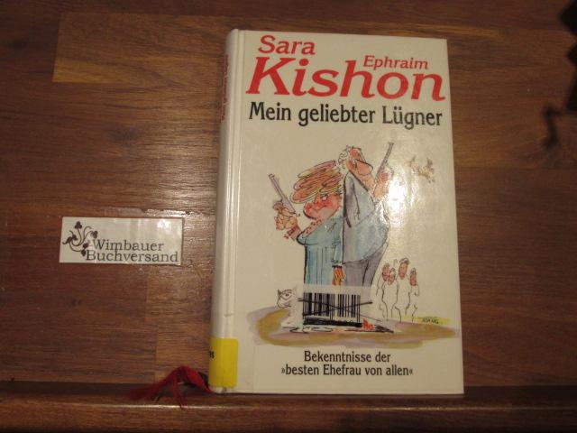"""Mein geliebter Lügner : Bekenntnisse der """"besten Ehefrau von allen"""". Sara - Ephraim Kishon. [Ins Dt. übertr. von Ursula Abrahamy ...]"""