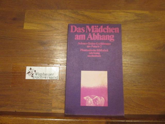 Das Mädchen am Abhang. Science-fiction-Erzählungen aus Polaris ; 2; Suhrkamp-Taschenbücher ; Bd. 38 1. Aufl.