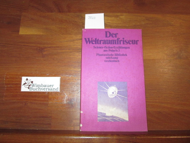 Der Weltraumfriseur. Science-fiction-Erzählungen aus Polaris ; 3; Suhrkamp-Taschenbücher ; Bd. 39 1. Aufl.