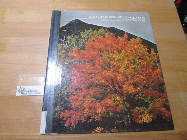 Die Wildnisse Neuenglands. von u.d. Red. d. Time-Life-Bücher. [Aus d. Engl. übertr. von Wulf Bergner] / Die Wildnisse der Welt; Time-Life-Bücher