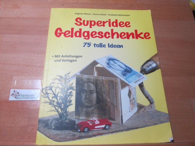 Superidee Geldgeschenke : 75 tolle Ideen ; mit Anleitungen und Vorlagen. [Fotogr.: Klaus Lipa] / Kreathek