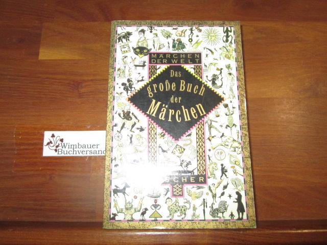 Das grosse Buch der Märchen. hrsg. von Monika A. Weissenberger / Fischer ; 11932 : Märchen der Welt Orig.-Ausg. - Weissenberger, Monika A. (Hrsg.)