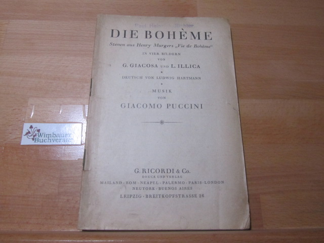 Puccini, Giacomo, Giuseppe Giacosa und Luigi Hartmann Ludwig Illica : Die Bohème : Scenen aus Henry Murgers
