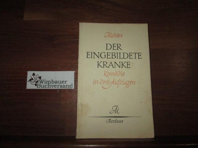 Molière und Johannes von Guenther : Der eingebildete Kranke : Komödie in 3 Aufz. Dt. Übers. u. Nachw. von Johannes von Guenther / Reclams Universal-Bibliothek ; Nr. 1177 [Neudr.]