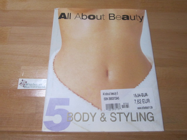 All about beauty; Teil: 5., Body & Styling. [Autorin:] 1. Aufl.