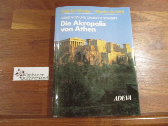 Die Akropolis von Athen. ; Charlotte Schubert / Welt der Wunder - Wunder der Welt