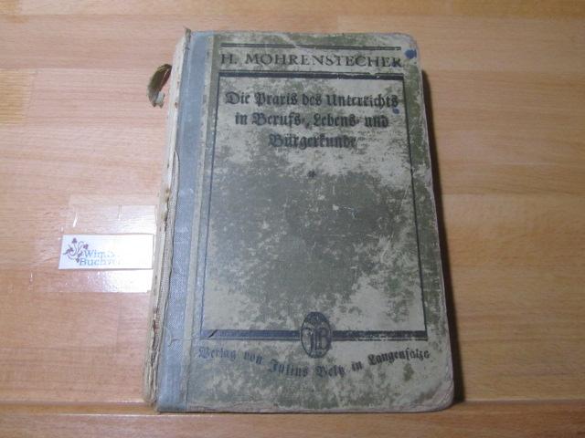 Die Praxis des Unterrichts in Berufs- und Bürgerkunde. Von H. Mohrenstecher 2. Auflage