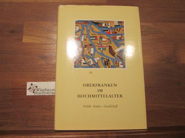 Oberfranken im Hochmittelalter : Politik, Kultur, Gesellschaft. unter Mitarb. von Elisabeth Roth u. Klaus Guth. Hrsg.: Oberfranken-Stiftung Bayreuth