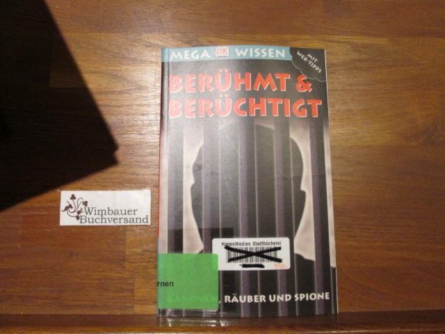 Berühmt & berüchtigt : Ganoven, Räuber und Spione. Fachliche Beratung Robert Fowke. [Übers. Michael Schmidt] / Megawissen