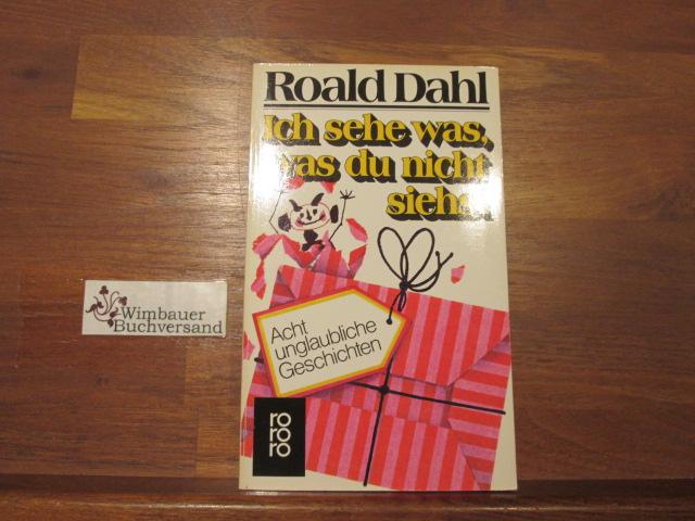 Dahl, Roald : Ich sehe was, was du nicht siehst : 8 unglaubl. Geschichten. Rororo ; 5362