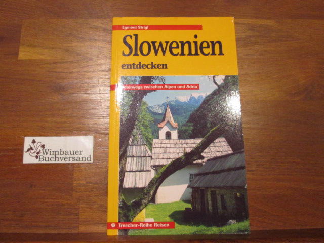 Slowenien entdecken : unterwegs zwischen Alpen und Adria. Trescher-Reihe Reisen 2., überarb. Aufl.