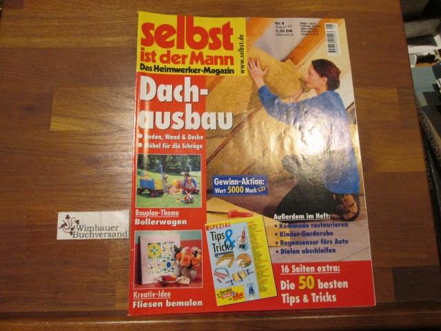 Selbst ist der Mann : Das Heimwerker-Magazin Nr. 8 August 1999 Dachausbau Bollerwagen Fliesen bemalen
