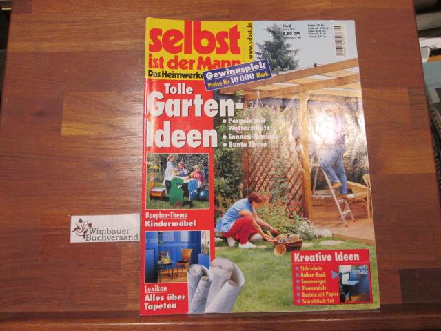 Selbst ist der Mann : Das Heimwerker-Magazin Nr. 6 Juni 1999 Tolle Garten-ideen Kindermöbel Tapeten Pergola