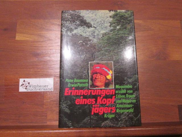 Erinnerungen eines Kopfjägers : Moquimbio erzählt von Leben, Traum u. Magie im Amazonas-Regenwald. ; Erwin Patzelt [1. - 8. Tsd.]